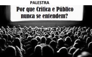 Palestra - Por que Critica e Publico nunca se entendem?