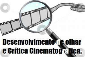 Desenvolvimento de Olhar e Crítica Cinematográfica.