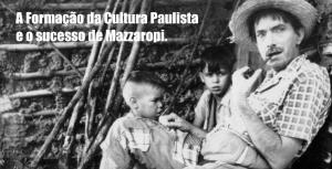 A Formação da Cultura Paulista e o Sucesso de Mazzaropi